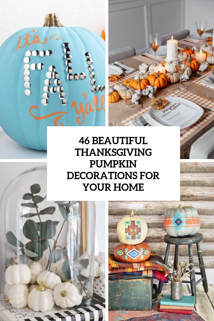 46 Beautiful Thanksgiving Pumpkin Decorations For Your Home